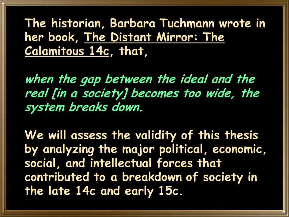 The historian, Barbara Tuchmann wrote in her book, The Distant Mirror: The Calamitous 14c, that, when the gap between the ideal and the real [in a society] becomes too wide, the system breaks down.